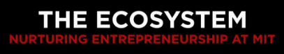 Title screen from the video, 'The Ecosystem: Nurturing Entrepreneurship at MIT'.